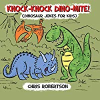 Knock Knock, Dino-mite!: Dinosaur Jokes for Kids (Illustrated Jokes)