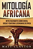 Mitología africana: Mitos fascinantes sobre dioses, diosas y criaturas legendarias de África
