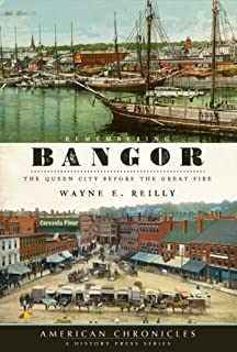 Remembering Bangor: The Queen City Before the Great Fire