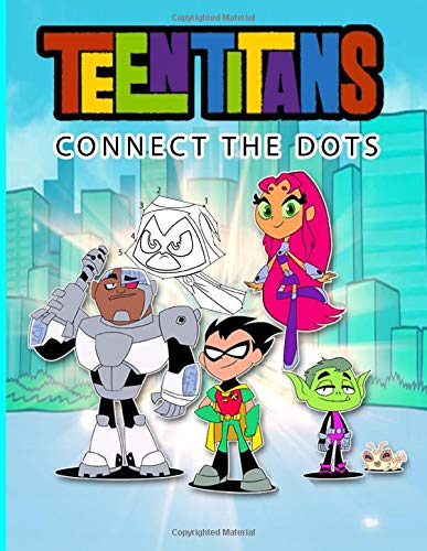 Teen Titans Connect The Dots: Teen Titans Connect The Dots Coloring Activity Books For Kids And Adults