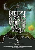 Ink Tales: Bedtime Stories for the End of the World: Six traditional tales retold by six ground-breaking poets