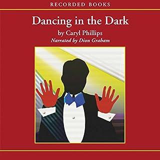 Dancing in the Dark                   De :                                                                                                                                 Caryl Phillips                               Lu par :                                                                                                                                 Dion Graham                      Durée : 6 h et 48 min     Pas de notations     Global 0,0