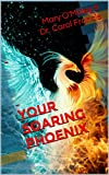 Your Soaring Phoenix: Profound Tools for Spiritual Ascension With 26 Spiritual Teachers (English Edition)