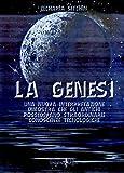 La genesi. Una nuova interpretazione dimostra che gli antichi possedevano straordinarie conoscenze tecnologiche