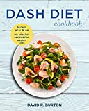 Dash Diet Cookbook: A Complete Dash Diet Program With 30 Days Meal Plan And 50+ Healthy Recipes For...