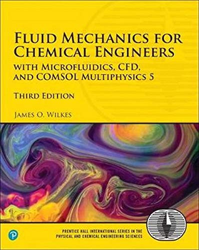 Fluid Mechanics for Chemical Engineers: with Microfluidics, CFD, and COMSOL Multiphysics 5 (3rd Edition) (International Series in the Physical and Chemical Engineering Sciences)