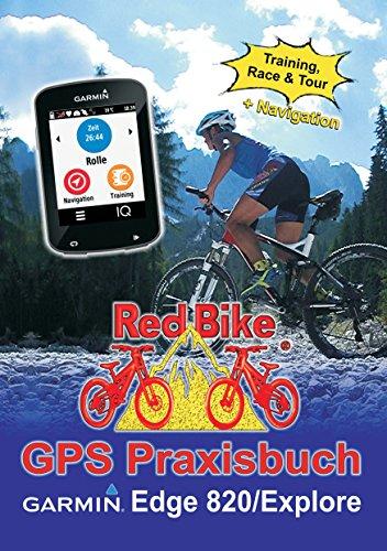 GPS Praxisbuch Garmin Edge 820 / Explore: Praxis- und modellbezogen für einen schnellen Einstieg (GPS Praxisbuch-Reihe von Red Bike 19) (German Edition)