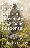 Is Notre Dame Still A Catholic University? A Catholic Response: Before and Beyond the Vagina Monologues (English...