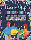 Friendship Coloring Book. A Funny Best Friend Coloring Book With Motivational Quotes For Support And Appreciation: Congratulations Gift For Coworker ... Or Graduation Gift For Classmate & Roommate