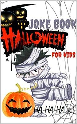 Halloween Joke Book for Kids : Best Kids' Halloween Jokes Ever! A perfect gift for Halloween... (Halloween Activity Books for Kids 4)