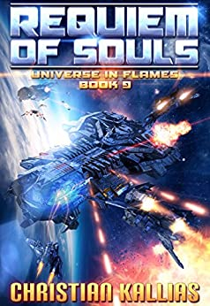 Into the Fire Part I: Requiem of Souls (Universe in Flames Book 9) by [Christian Kallias]