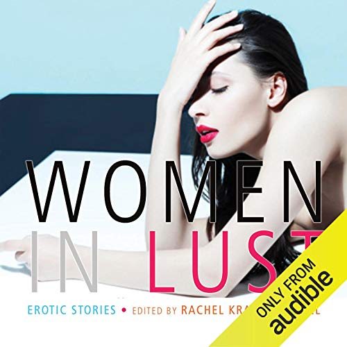 Women in Lust     Erotic Stories              By:                                                                                                                                 Rachel Kramer Bussel                               Narrated by:                                                                                                                                 Cat Lyons                      Length: 7 hrs and 47 mins     284 ratings     Overall 4.8