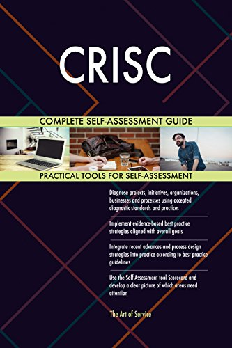 CRISC All-Inclusive Self-Assessment - More than 680 Success Criteria, Instant Visual Insights, Comprehensive Spreadsheet Dashboard, Auto-Prioritized for Quick Results