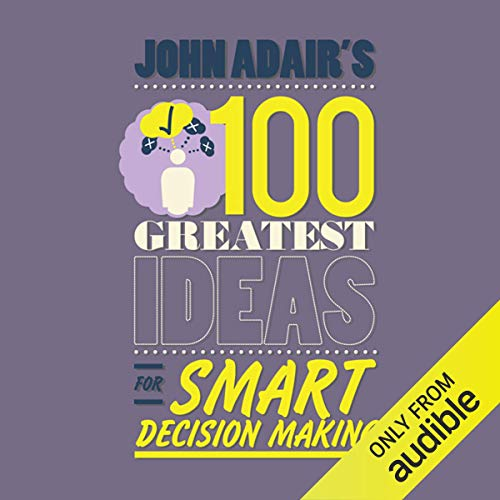 John Adair's 100 Greatest Ideas for Smart Decision Making cover art