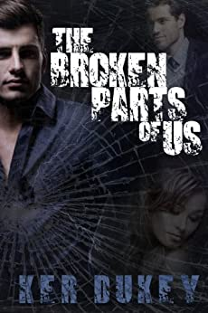 The Broken Parts Of Us (Book 2 The Broken series) by [KER DUKEY]