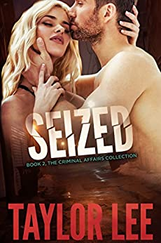 SEIZED:: Sizzling HOT Detective Series (The Criminal Affairs Collection Book 2) by [Taylor Lee]