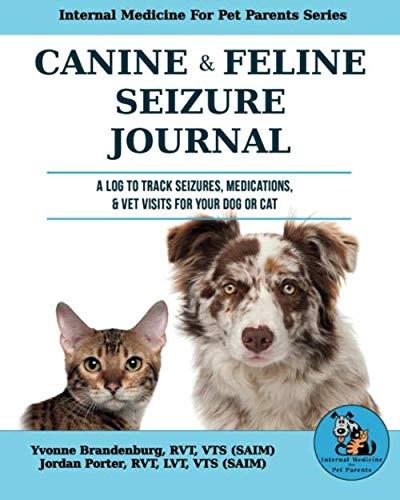 Canine & Feline Seizure Journal: A Log to Track Seizures, Medications, & Vet Visits For Your Dog or Cat (Internal Medicine For Pet Parents Series)