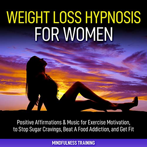 Weight Loss Hypnosis for Women: Positive Affirmations & Music for Exercise Motivation, to Stop Sugar Cravings, Beat a Food Addiction, and Get Fit (Law ... Weight Loss Affirmations Guided Meditation) cover art