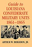 Guide to Louisiana Confederate Military Units, 1861–1865 (Southern Literary Studies)