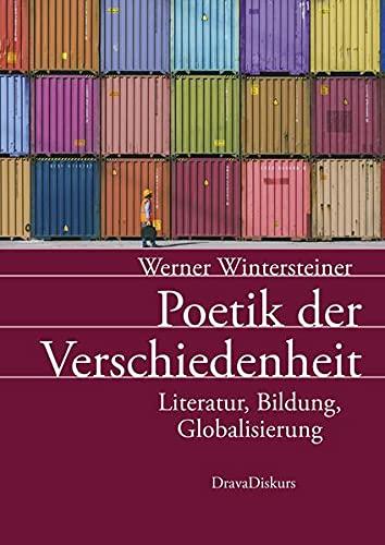Poetik der Verschiedenheit: Literatur, Bildung, Globalisierung
