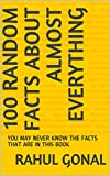 100 RANDOM FACTS ABOUT ALMOST EVERYTHING: YOU MAY NEVER KNOW THE FACTS THAT ARE IN THIS BOOK (English Edition)