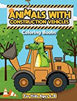 Coloring Books For Kids Ages 4-8.Animals With Construction Vehicles.: Dinosaur Books For kids 3-5.Fun Coloring Books For Kids Ages 2-4.Toddler Books Ages 1-3.