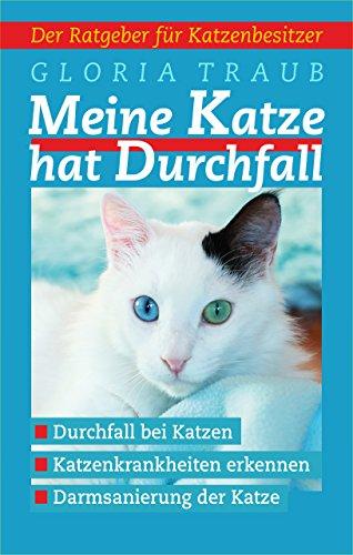 Meine Katze hat Durchfall: Ratgeber für Katzenbesitzer,Durchfall bei Katzen,Katzenkrankheiten erkennen,Darmsanierung der Katze: Durchfallursachen erkennen