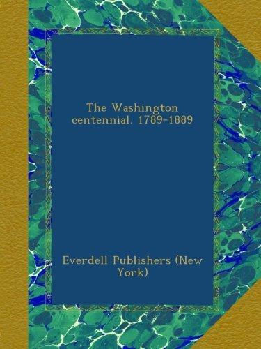 The Washington centennial. 1789-1889