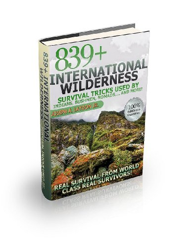 839+ International Survival Tricks From Indians, Bushmen, Nomads,… And More! (English Edition)