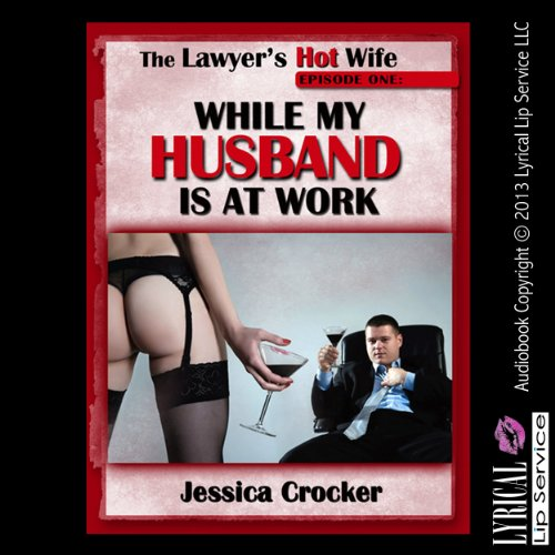While My Husband Is at Work     The Lawyer's Hot Wife, Episode 1              By:                                                                                                                                 Jessica Crocker                               Narrated by:                                                                                                                                 Dana Campbell                      Length: 14 mins     Not rated yet     Overall 0.0