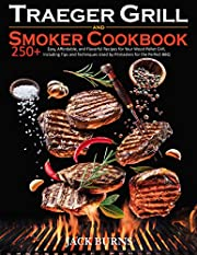 Traeger Grill & Smoker Cookbook: 250+ Easy, Affordable, and Flavorful Recipes for Your Wood Pellet Grill, Including Tips and Techniques Used by Pitmasters for the Perfect BBQ