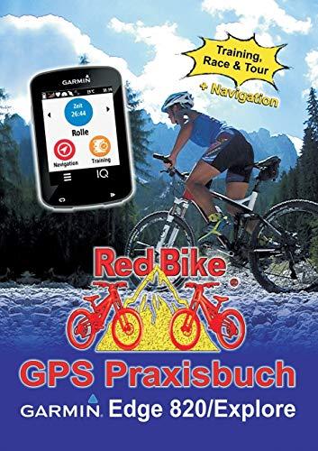 GPS Praxisbuch Garmin Edge 820 / Explore: Praxis- und modellbezogen für einen schnellen Einstieg (GPS Praxisbuch-Reihe von Red Bike)
