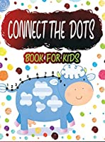 Connect the Dots Book for Kids: Ages 4-8, Fun Dot To Dot Book Filled With Animals, Kids and More, Connect The Dots for Kids