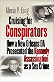 Cruising for Conspirators: How a New Orleans DA Prosecuted the Kennedy Assassination as a Sex Crime (Boundless South)