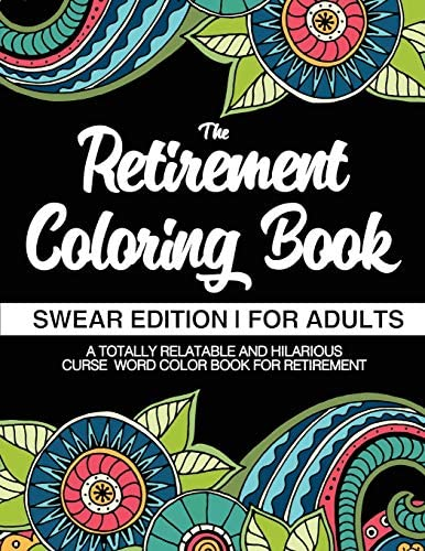 The Retirement Coloring Book Swear Edition For Adults A Totally Relatable Hilarious Curse Word product image