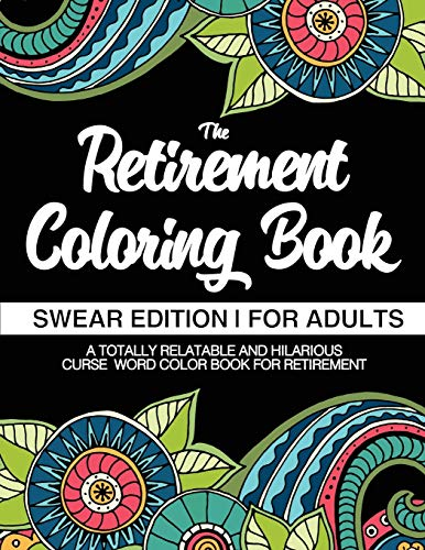 The Retirement Coloring Book   Swear Edition   For Adults   A Totally Relatable & Hilarious Curse Word Color Book For Retirement: Funny Gifts For Retirement   Appreciation Gift For Retired Men & Women