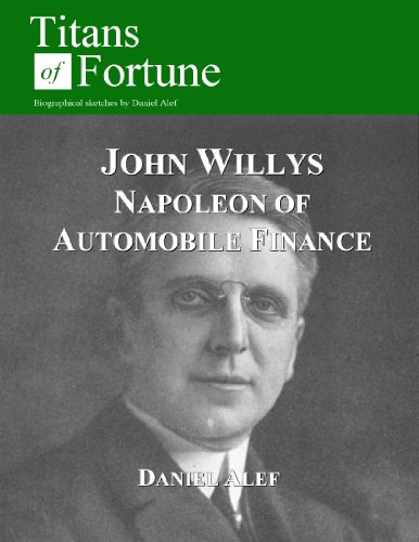 John Willys: Napoleon of Automobile Finance (Titans of Fortune) (English Edition)