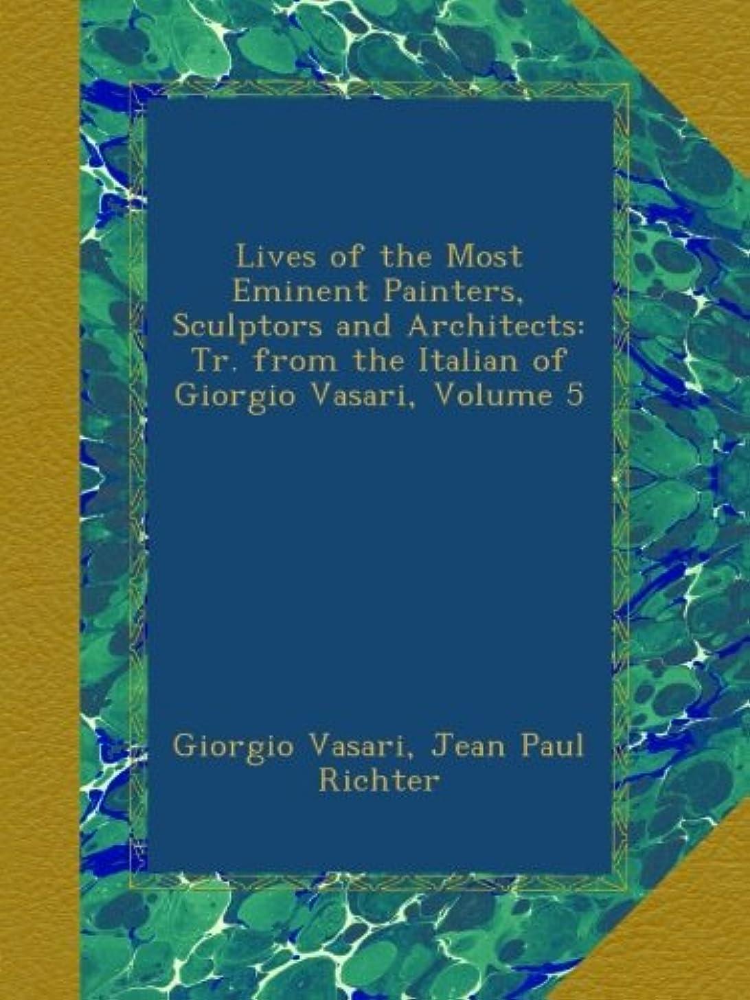 兄弟愛構造ビザLives of the Most Eminent Painters, Sculptors and Architects: Tr. from the Italian of Giorgio Vasari, Volume 5