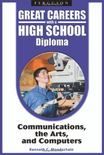 [(Great Careers with a High School Diploma: Communications, the Arts, and Computers )] [Author: Kenneth C. Mondschein] [Sep-2008]