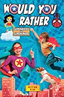 Would You Rather - Superheroes and Superpowers Edition: Enter a Hilarious World Full of Funny Questions, Silly Situations and Challenging Choices for Kids and the Whole Family