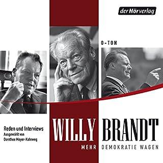 Mehr Demokratie wagen: Reden und Gespräche                   Autor:                                                                                                                                 Willy Brandt                               Sprecher:                                                                                                                                 Willy Brandt                      Spieldauer: 6 Std. und 2 Min.     7 Bewertungen     Gesamt 4,1