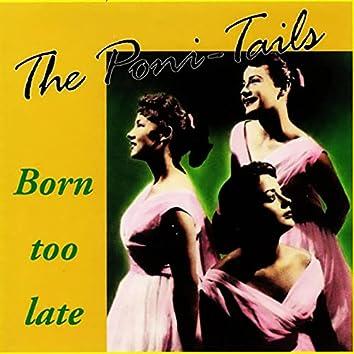 Born Too Late