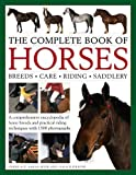 Complete Book of Horses: A Comprehensive Encyclopedia of Horse Breeds and Practical Riding Techniques with 1500 Photographs - Fully Updated