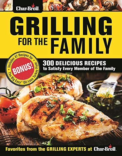 Char-Broil Grilling for the Family: 300 Delicious Recipes