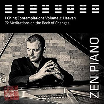 Zen Piano - I Ching Contemplations Volume 2: Heaven. 72 Meditations on the Book of Changes