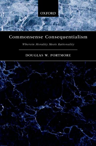 Commonsense Consequentialism: Wherein Morality Meets Rationality (Oxford Moral Theory)