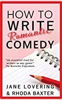 How to Write Romantic Comedy: A concise and fun-to-read guide to writing funny romance novels
