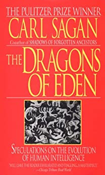 The Dragons of Eden: Speculations on the Evolution of Human Intelligence by [Carl Sagan]