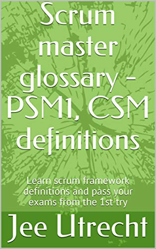 Scrum master glossary - PSM1, CSM definitions: Learn scrum framework definitions and pass your exams from the 1st try (English Edition)