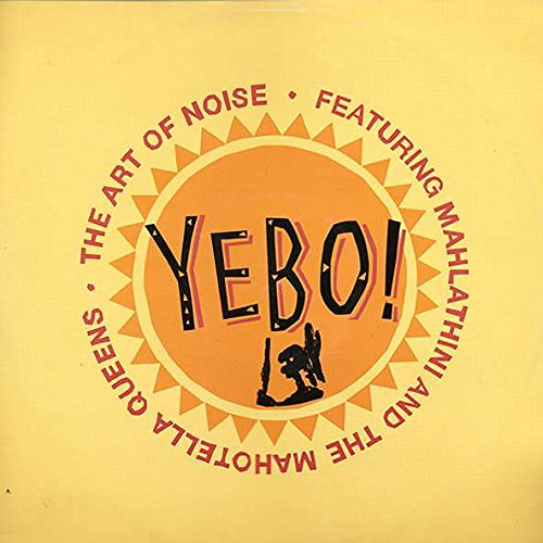 Art Of Noise, The Featuring Mahlathini And The Mahotella Queens - Yebo! - China Records - CHINX 18, China Records - 889 685-1